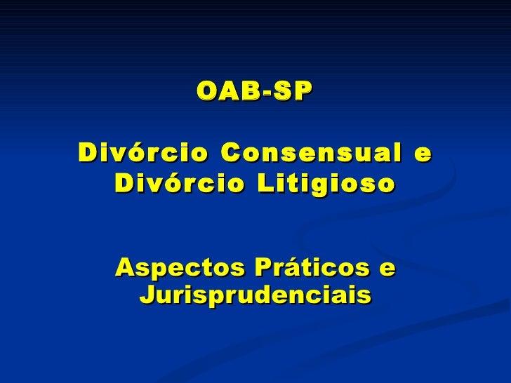 OAB-SP Divórcio Consensual e Divórcio Litigioso Aspectos Práticos e Jurisprudenciais