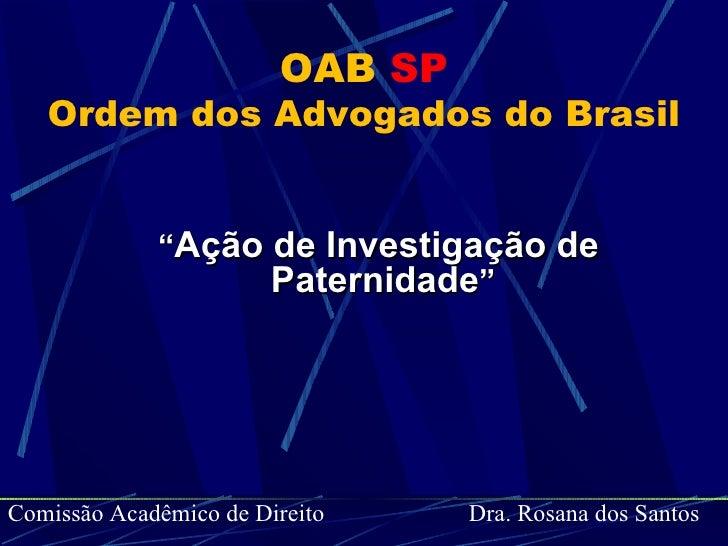 """OAB   SP Ordem dos Advogados do Brasil <ul><li>"""" Ação de Investigação de Paternidade """" </li></ul>Comissão Acadêmico de Dir..."""