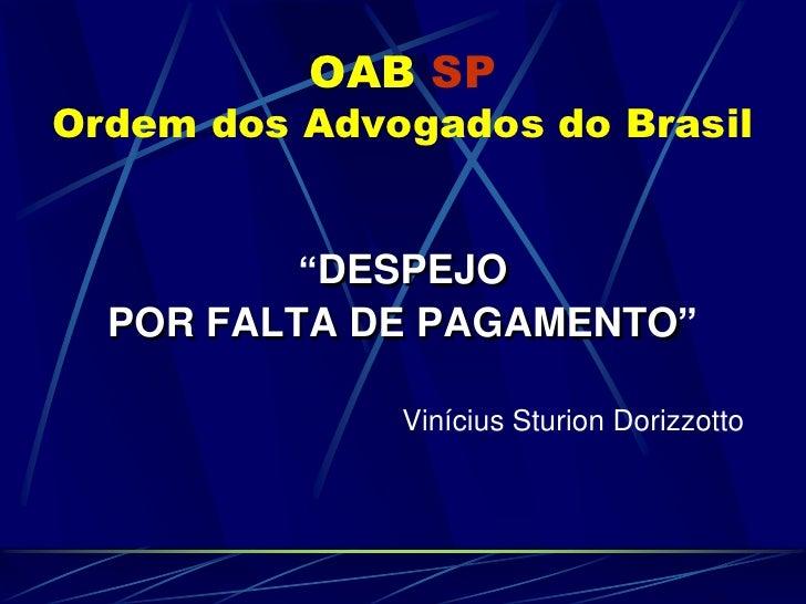 """OABSPOrdem dos Advogados do Brasil<br />""""DESPEJO <br />POR FALTA DE PAGAMENTO""""<br />Vinícius Sturion Dorizzotto<br />"""