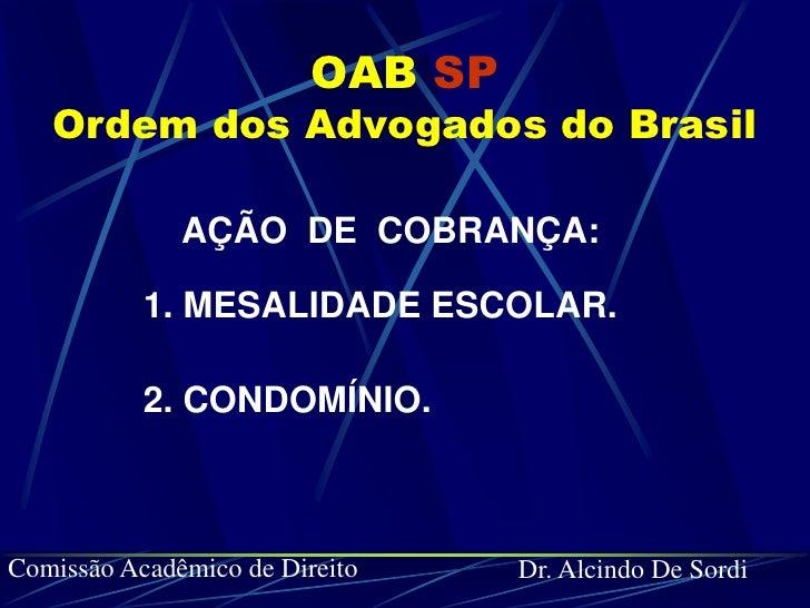 OAB SP   Ordem dos Advogados do Brasil              AÇÃO DE COBRANÇA:           1. MESALIDADE ESCOLAR.           2. CONDOM...