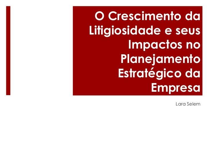 O Crescimento daLitigiosidade e seus        Impactos no       Planejamento      Estratégico da            Empresa         ...