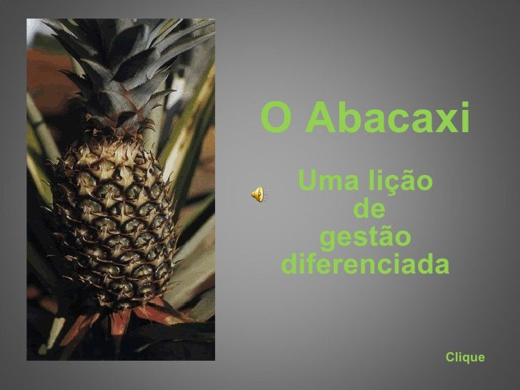 O Abacaxi Uma lição de gestão diferenciada Clique
