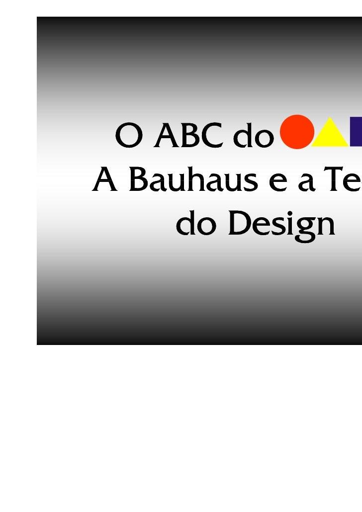 ©Beto Lima O ABC do        :A Bauhaus e a Teoria    do Design