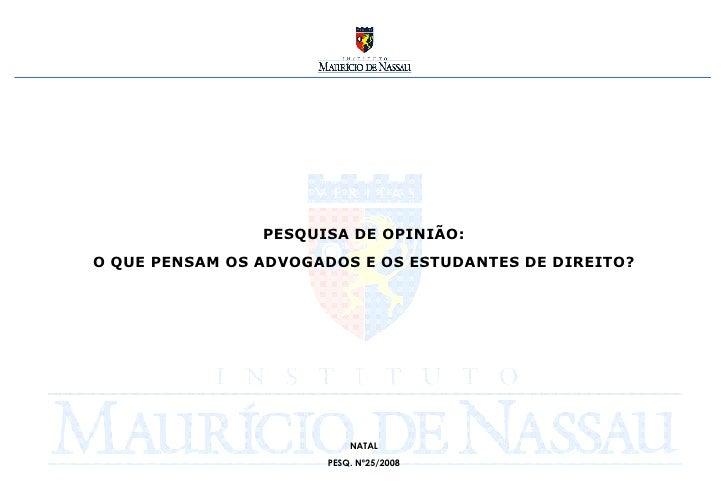 PESQUISA DE OPINIÃO: O QUE PENSAM OS ADVOGADOS E OS ESTUDANTES DE DIREITO? NATAL PESQ. Nº25/2008