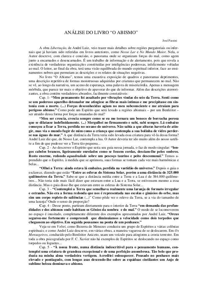 """ANÁLISE DO LIVRO """"O ABISMO"""" José Passini A obra Libertação, de André Luiz, veio trazer mais detalhes sobre regiões purgato..."""