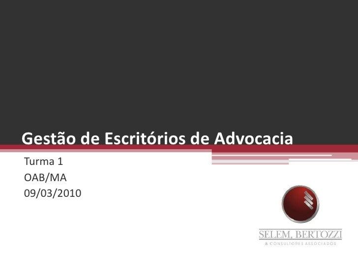 Gestão de Escritórios de Advocacia<br />Turma 1<br />OAB/MA<br />09/03/2010<br />