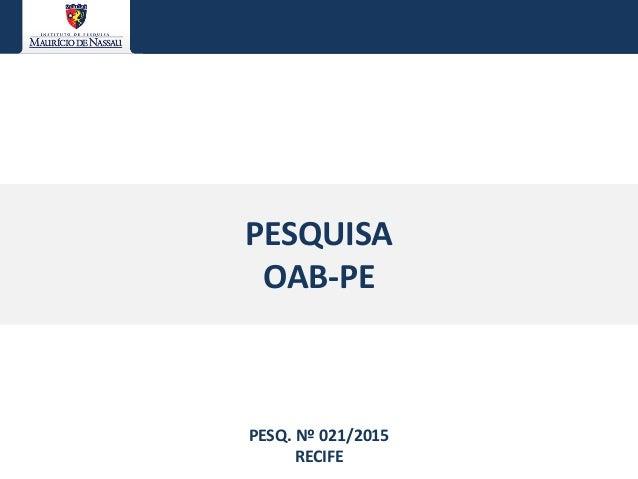 PESQUISA OAB-PE PESQ. Nº 021/2015 RECIFE