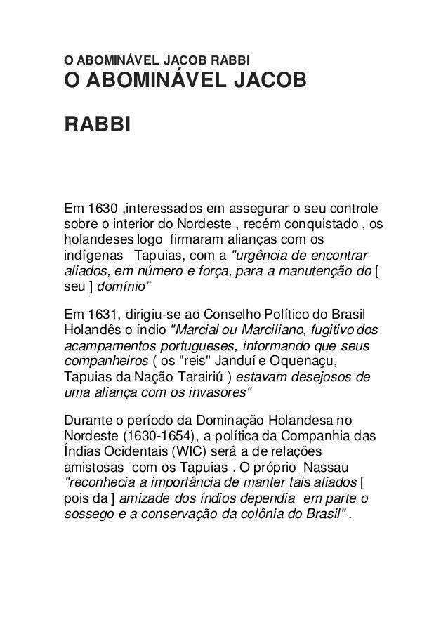 O ABOMINÁVEL JACOB RABBI O ABOMINÁVEL JACOB RABBI Em 1630 ,interessados em assegurar o seu controle sobre o interior do No...