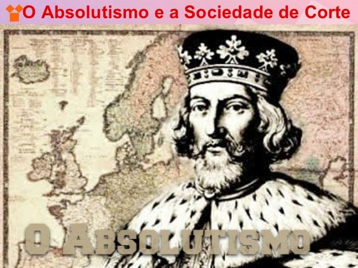 O Absolutismo e a Sociedade de Corte
