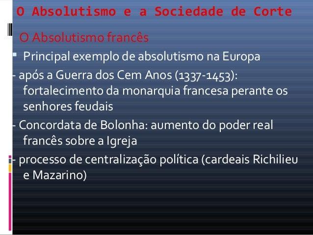 O Absolutismo e a Sociedade de Corte O Absolutismo francês Principal exemplo de absolutismo na Europa- após a Guerra dos ...
