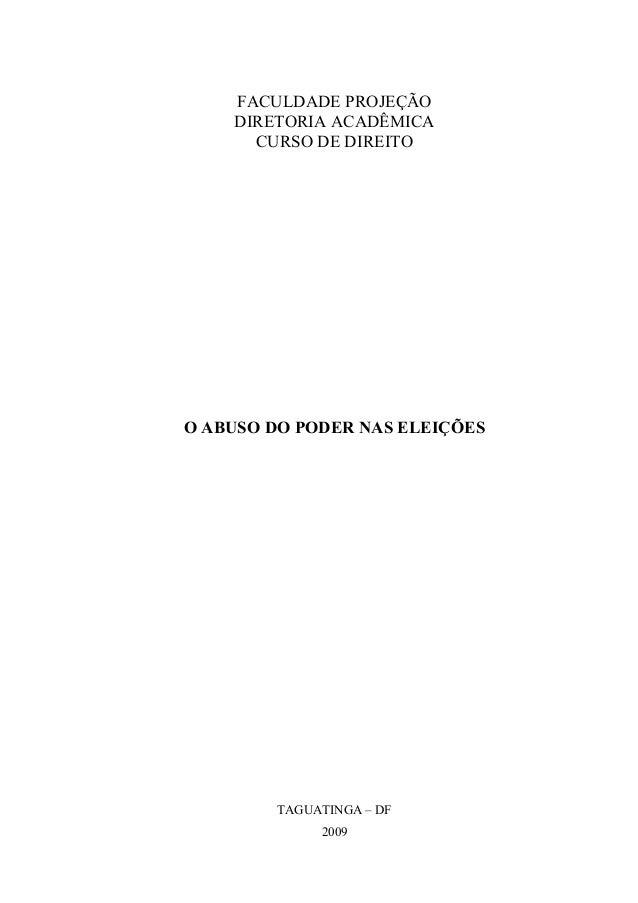 FACULDADE PROJEÇÃO DIRETORIA ACADÊMICA CURSO DE DIREITO  O ABUSO DO PODER NAS ELEIÇÕES  TAGUATINGA – DF 2009