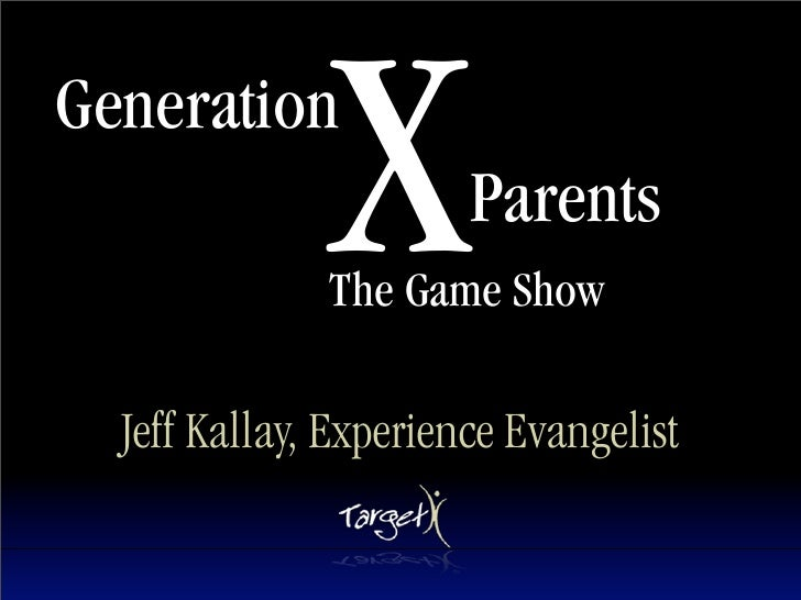 X Generation                        Parents               The Game Show    Jeff Kallay, Experience Evangelist