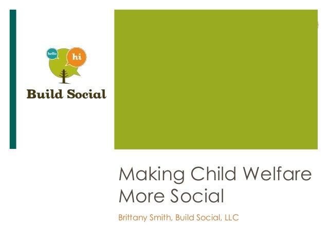 Making Child Welfare More Social Brittany Smith, Build Social, LLC