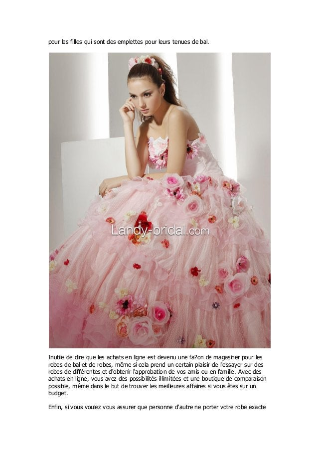 pour les filles qui sont des emplettes pour leurs tenues de bal.Inutile de dire que les achats en ligne est devenu une fa?...