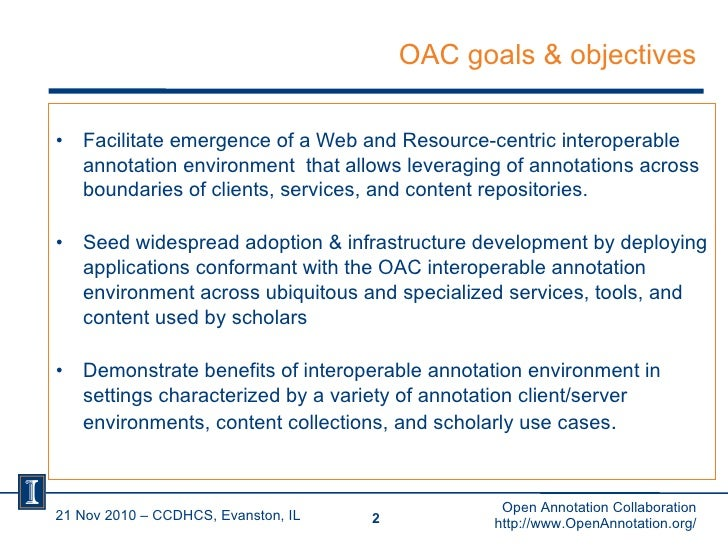OAC goals & objectives <ul><li>Facilitate emergence of a Web and Resource-centric interoperable annotation environment  th...