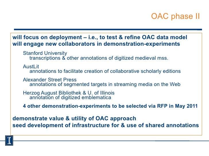 OAC phase II <ul><li>will focus on deployment – i.e., to test & refine OAC data model </li></ul><ul><li>will engage new co...