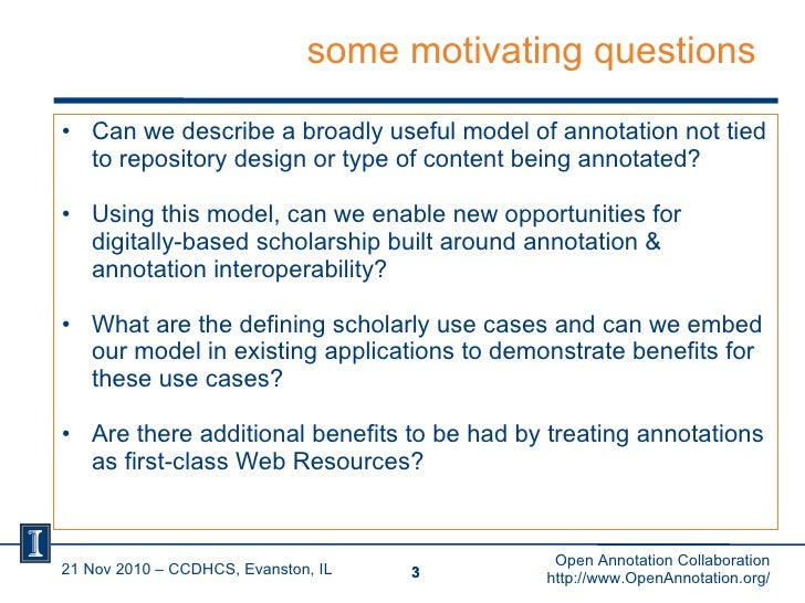 some motivating questions <ul><li>Can we describe a broadly useful model of annotation not tied to repository design or ty...