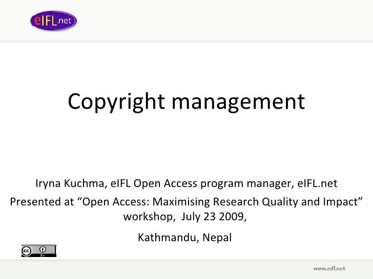 """Copyright management Iryna Kuchma, eIFL Open Access program manager, eIFL.net Presented at  """" Open Access: Maximising Rese..."""
