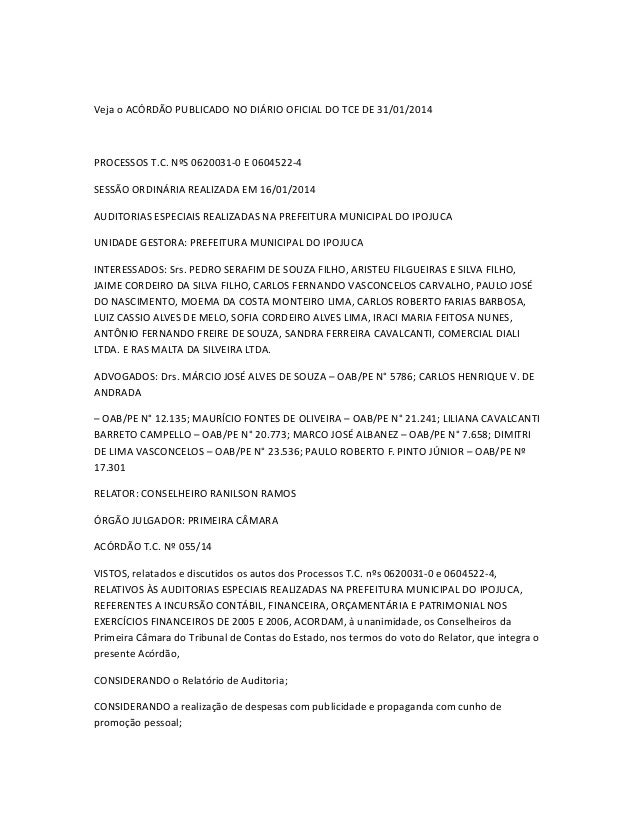 Veja o ACÓRDÃO PUBLICADO NO DIÁRIO OFICIAL DO TCE DE 31/01/2014  PROCESSOS T.C. NºS 0620031-0 E 0604522-4 SESSÃO ORDINÁRIA...