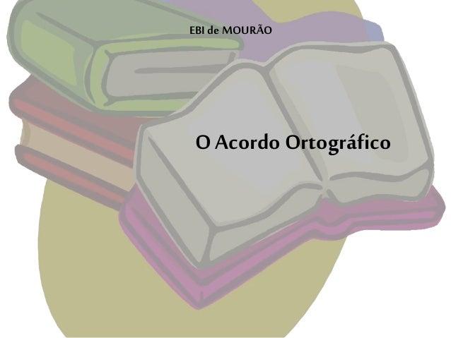 O Acordo Ortográfico EBI de MOURÃO
