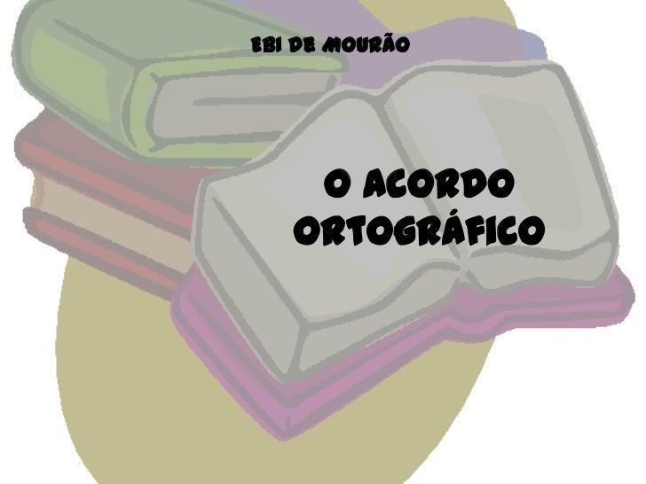 EBI de MOURÃO<br />O Acordo Ortográfico<br />