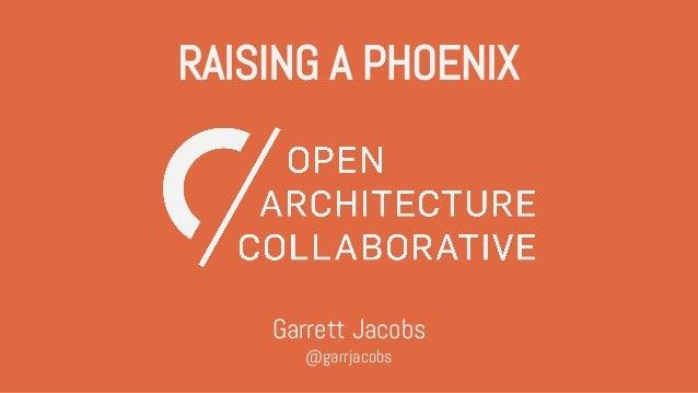 RAISING A PHOENIX Garrett Jacobs @garrjacobs