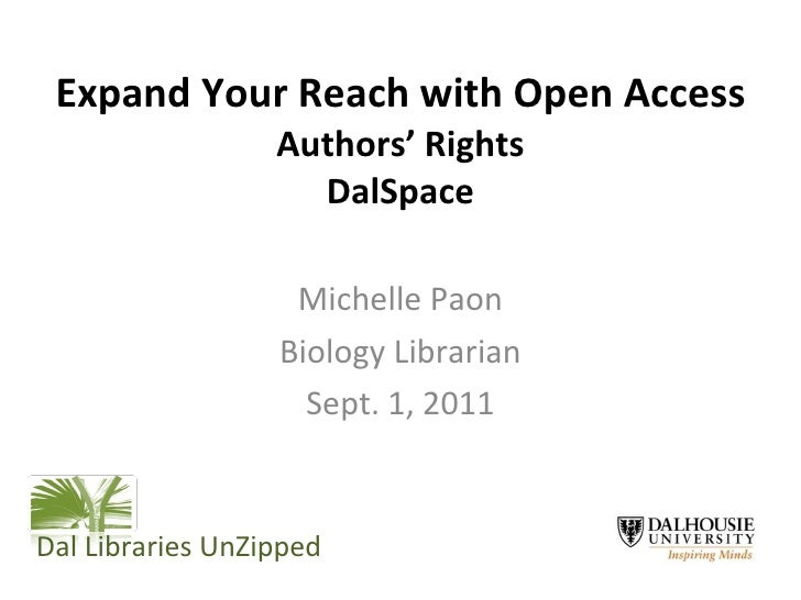 Expand Your Reach with Open Access  Authors' Rights DalSpace Michelle Paon Biology Librarian Sept. 1, 2011 Dal Libraries U...