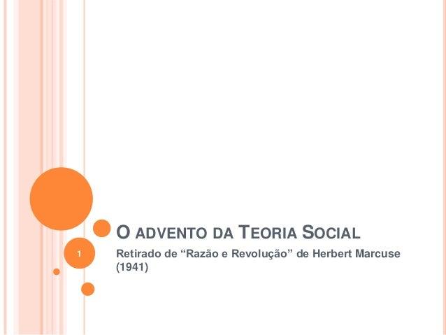 """O ADVENTO DA TEORIA SOCIALRetirado de """"Razão e Revolução"""" de Herbert Marcuse(1941)1"""