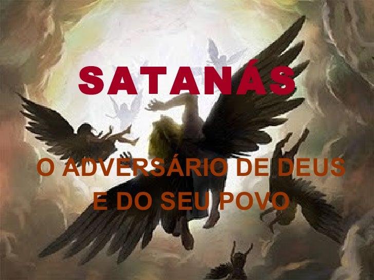 SATANÁS O ADVERSÁRIO DE DEUS  E DO SEU POVO