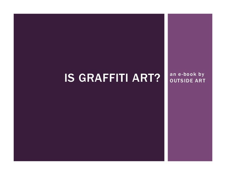 IS GRAFFITI ART?   an e-book by                   OUTSIDE ART