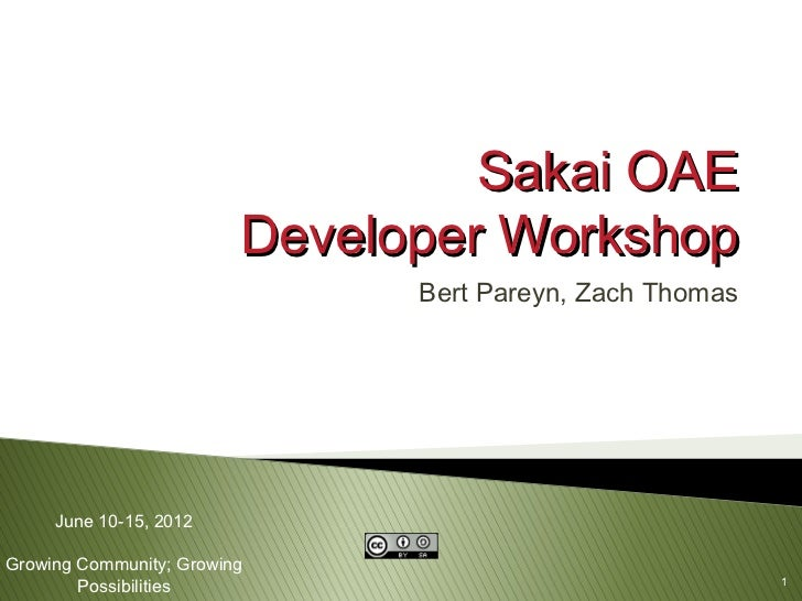 Sakai OAE                         Developer Workshop                               Bert Pareyn, Zach Thomas     June 10-15...