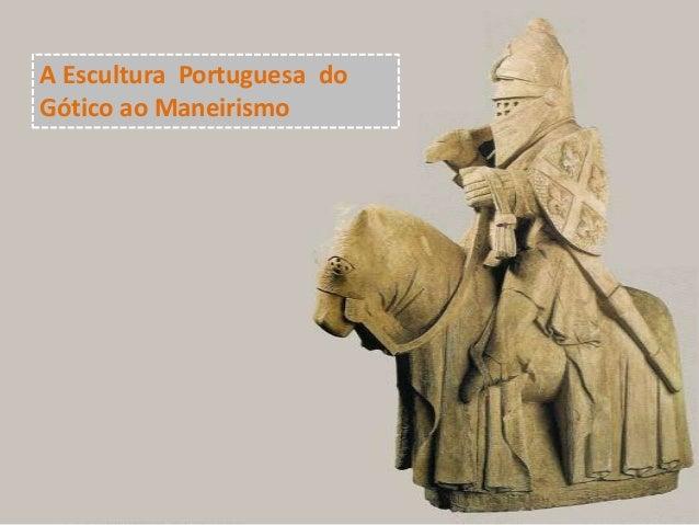 A Escultura Portuguesa doGótico ao Maneirismo