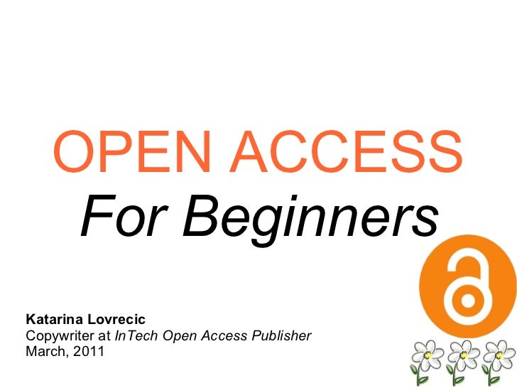 OPEN ACCESS For Beginners Katarina Lovrecic Copywriter at  InTech Open Access Publisher March, 2011
