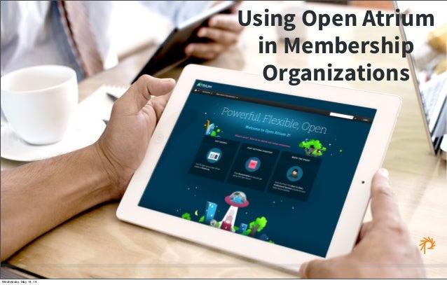 Using Open Atrium in Membership Organizations Wednesday, May 14, 14