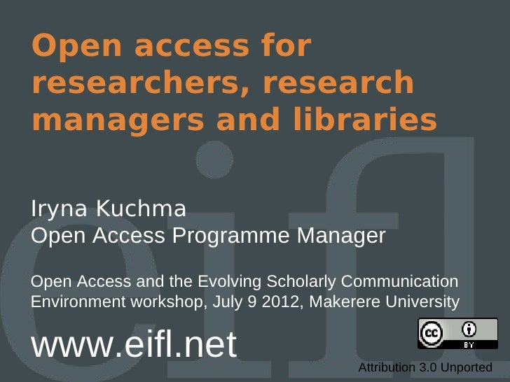 Open access forresearchers, researchmanagers and librariesIryna KuchmaOpen Access Programme ManagerOpen Access and the Evo...