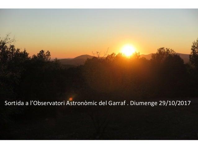 Sortida a l'Observatori Astronòmic del Garraf . Diumenge 29/10/2017