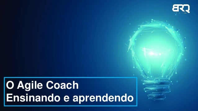 O Agile Coach Ensinando e aprendendo