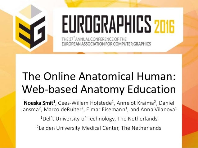 The Online Anatomical Human: Web-based Anatomy Education Noeska Smit1, Cees-Willem Hofstede1, Annelot Kraima2, Daniel Jans...