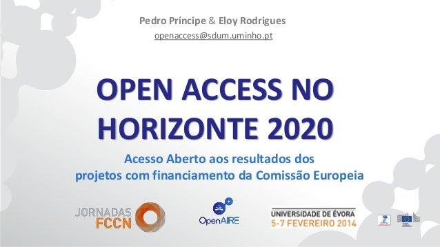 Pedro Príncipe & Eloy Rodrigues openaccess@sdum.uminho.pt  OPEN ACCESS NO HORIZONTE 2020 Acesso Aberto aos resultados dos ...