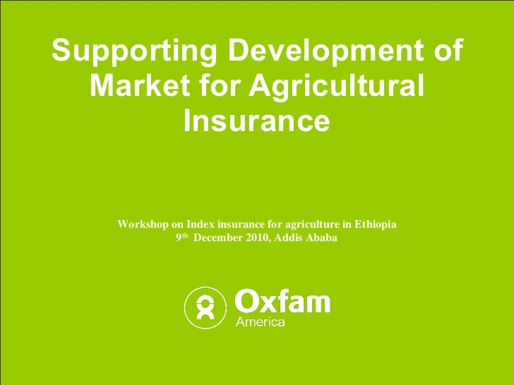 Supporting Development of Market for Agricultural Insurance Workshop on Index insurance for agriculture in Ethiopia 9 th  ...
