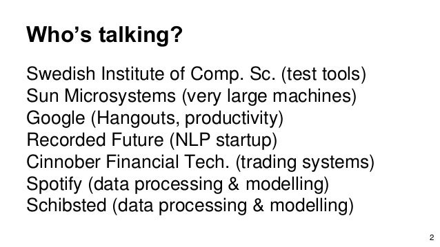 Who's talking? Swedish Institute of Comp. Sc. (test tools) Sun Microsystems (very large machines) Google (Hangouts, produc...
