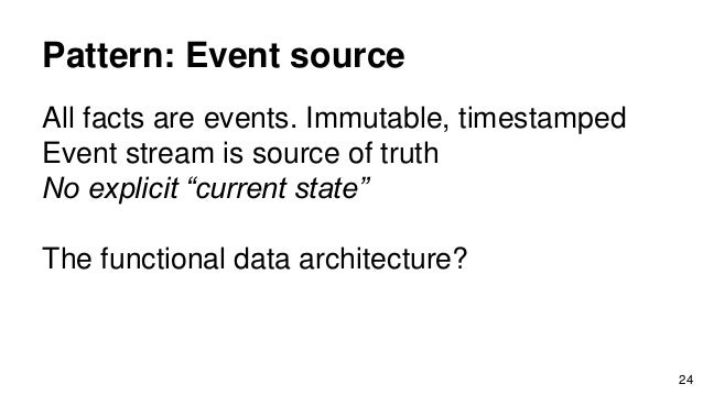 """Pattern: Event source All facts are events. Immutable, timestamped Event stream is source of truth No explicit """"current st..."""