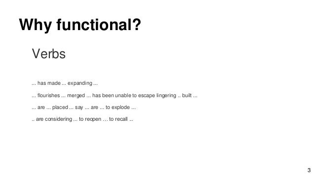 Why functional? Verbs ... has made ... expanding ... ... flourishes ... merged ... has been unable to escape lingering .. ...