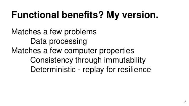 Functional benefits? My version. Matches a few problems Data processing Matches a few computer properties Consistency thro...