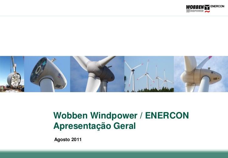 Wobben Windpower / ENERCONApresentação GeralAgosto 2011