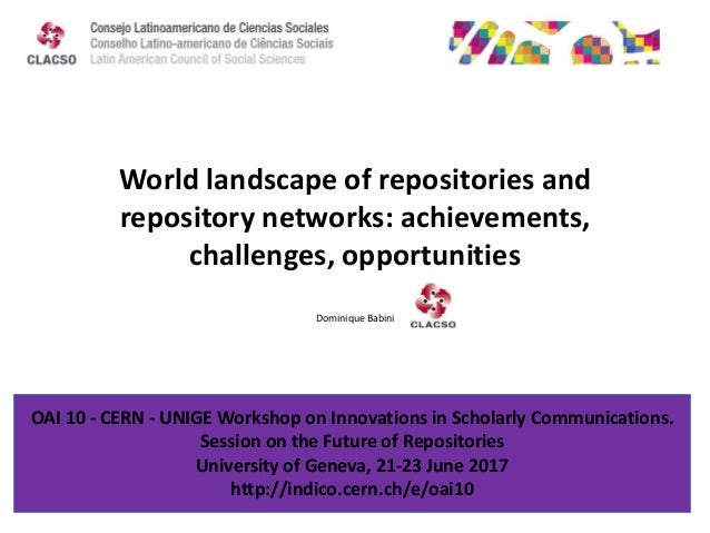 World landscape of repositories and repository networks: achievements, challenges, opportunities Dominique Babini OAI 10 -...
