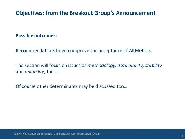 CERN Workshop on Innovations in Scholarly Communication (OAI8)Objectives: from the Breakout Group's AnnouncementPossible o...