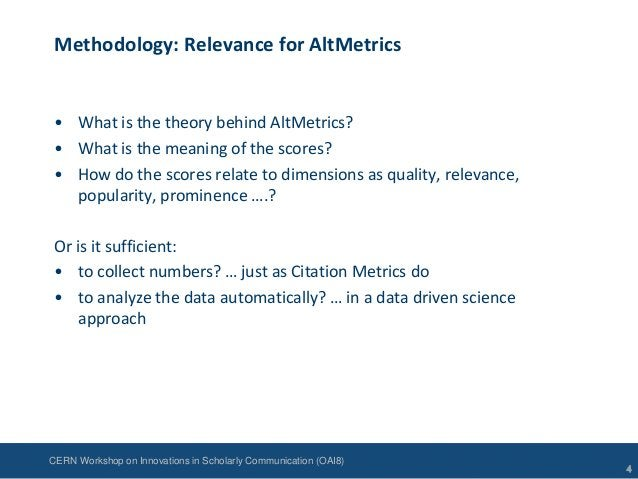 CERN Workshop on Innovations in Scholarly Communication (OAI8)Methodology: Relevance for AltMetrics• What is the theory be...