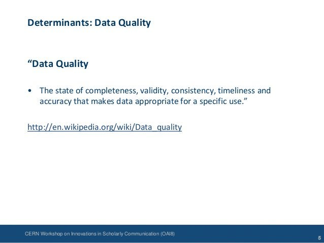 """CERN Workshop on Innovations in Scholarly Communication (OAI8)Determinants: Data Quality""""Data Quality• The state of comple..."""