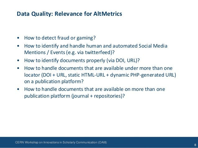 CERN Workshop on Innovations in Scholarly Communication (OAI8)Data Quality: Relevance for AltMetrics• How to detect fraud ...
